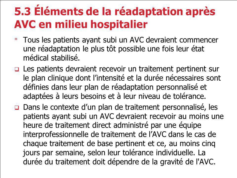 5.3 Éléments de la réadaptation après AVC en milieu hospitalier * Tous les patients ayant subi un AVC devraient commencer une réadaptation le plus tôt