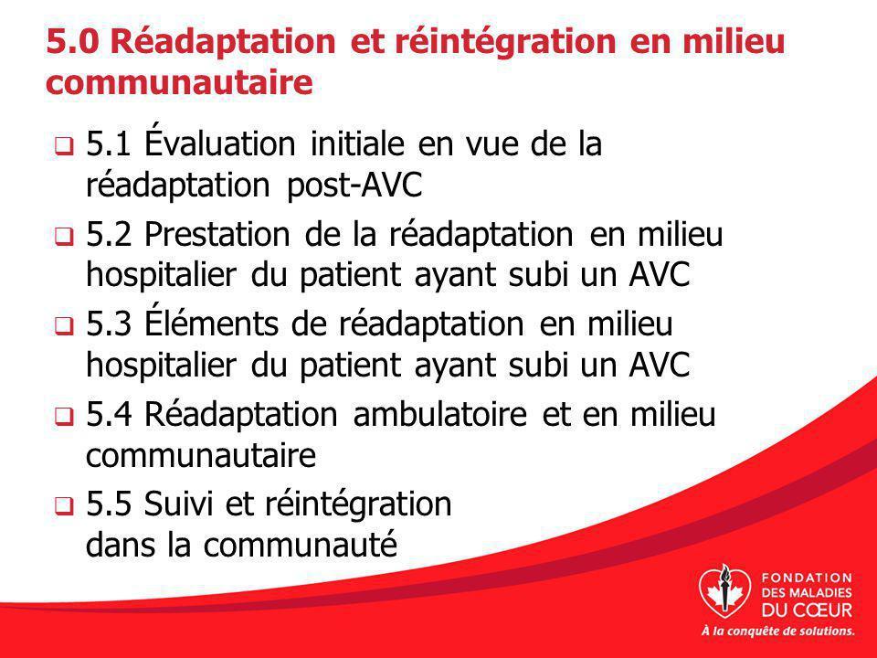 5.1 Évaluation initiale en vue de la réadaptation post-AVC * Tous les patients ayant subi un AVC devraient être évalués afin de déterminer leurs besoins en matière de réadaptation.