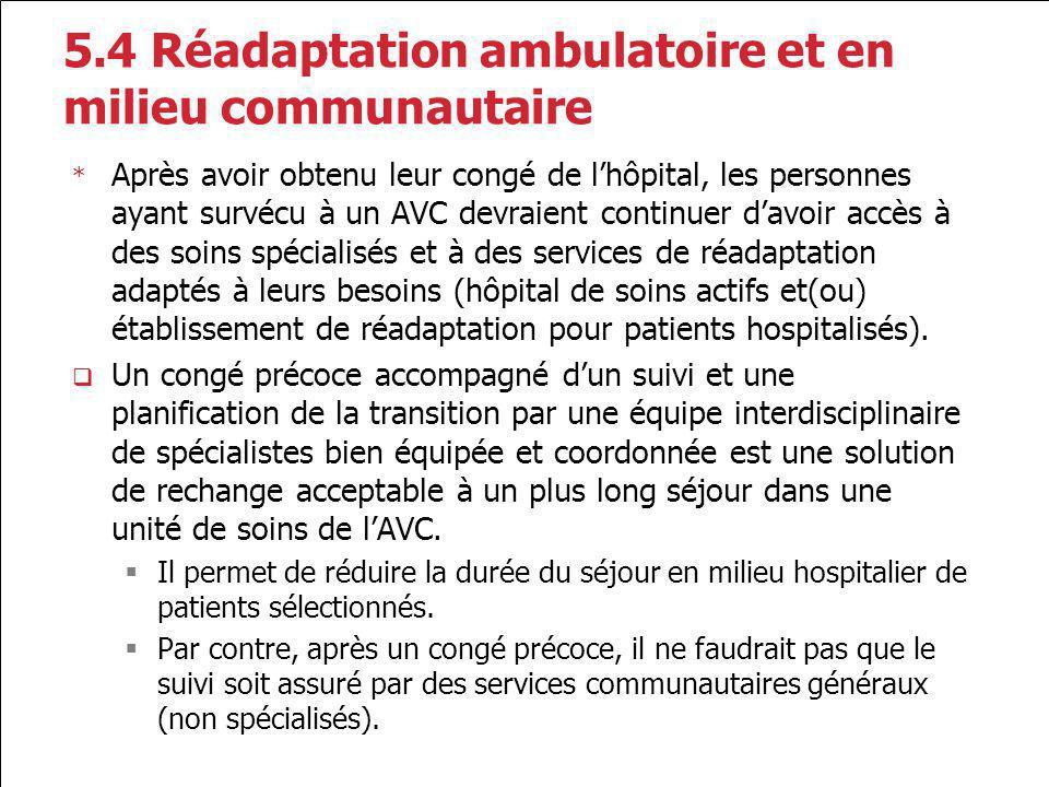 5.4 Réadaptation ambulatoire et en milieu communautaire * Après avoir obtenu leur congé de lhôpital, les personnes ayant survécu à un AVC devraient co