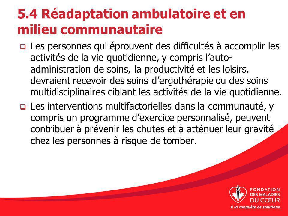 5.4 Réadaptation ambulatoire et en milieu communautaire Les personnes qui éprouvent des difficultés à accomplir les activités de la vie quotidienne, y
