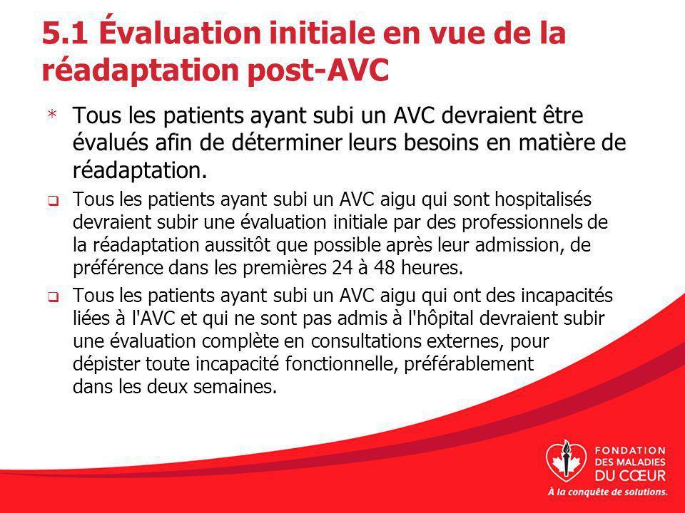 5.1 Évaluation initiale en vue de la réadaptation post-AVC * Tous les patients ayant subi un AVC devraient être évalués afin de déterminer leurs besoi