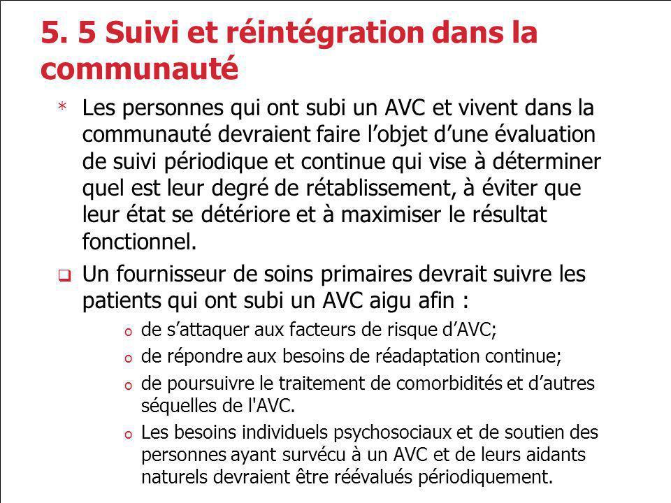 5. 5 Suivi et réintégration dans la communauté * Les personnes qui ont subi un AVC et vivent dans la communauté devraient faire lobjet dune évaluation