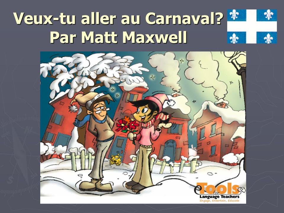 Veux-tu aller au Carnaval? Par Matt Maxwell