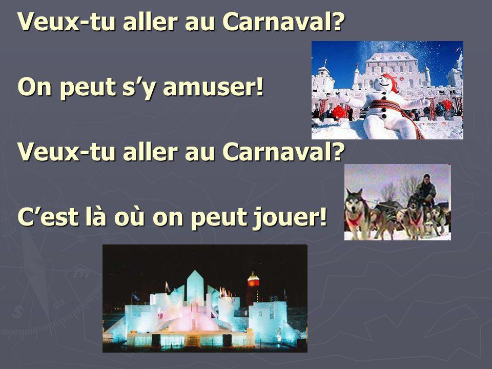 Veux-tu aller au Carnaval? On peut sy amuser! Veux-tu aller au Carnaval? Cest là où on peut jouer!