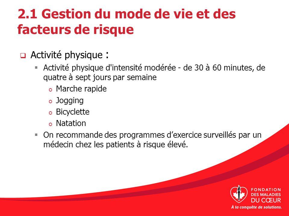 2.1 Gestion du mode de vie et des facteurs de risque Activité physique : Activité physique d'intensité modérée - de 30 à 60 minutes, de quatre à sept