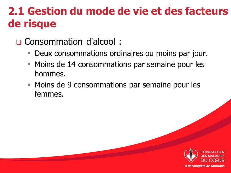 2.1 Gestion du mode de vie et des facteurs de risque Consommation d'alcool : Deux consommations ordinaires ou moins par jour. Moins de 14 consommation