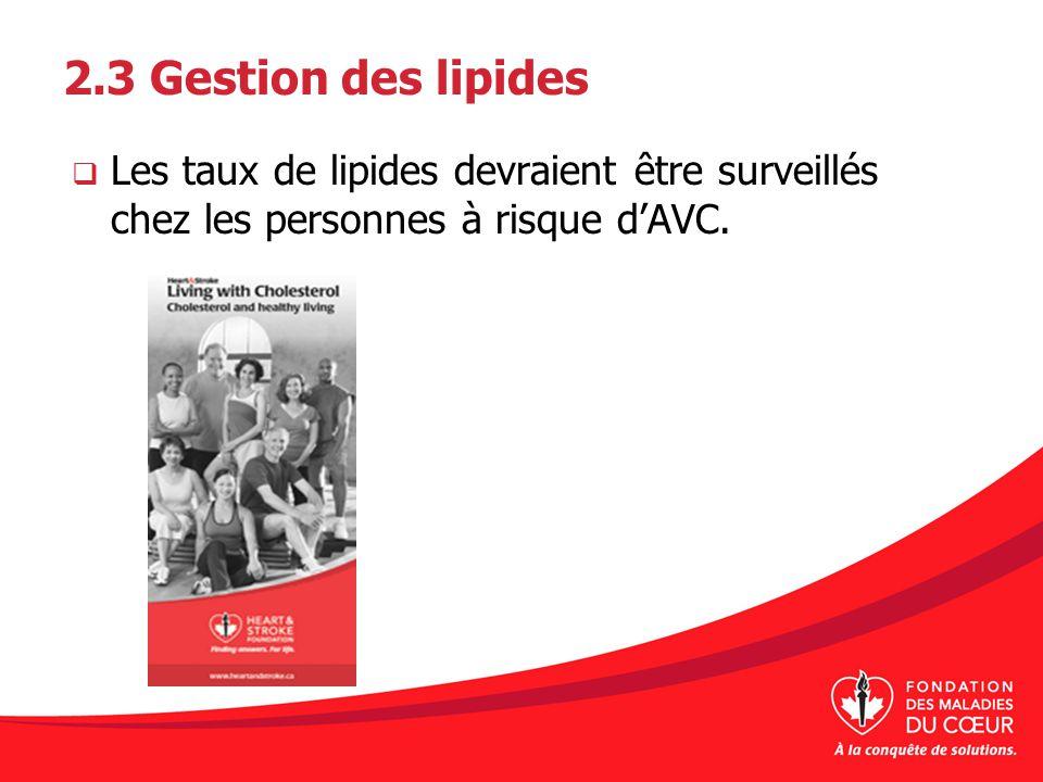 2.3 Gestion des lipides Les taux de lipides devraient être surveillés chez les personnes à risque dAVC.