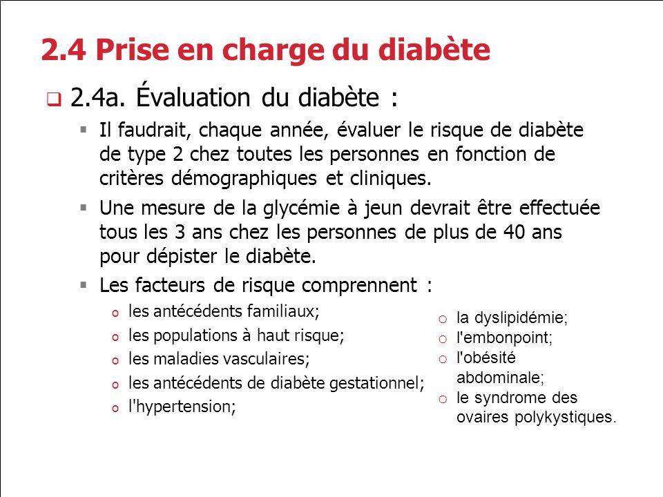 2.4 Prise en charge du diabète 2.4a. Évaluation du diabète : Il faudrait, chaque année, évaluer le risque de diabète de type 2 chez toutes les personn
