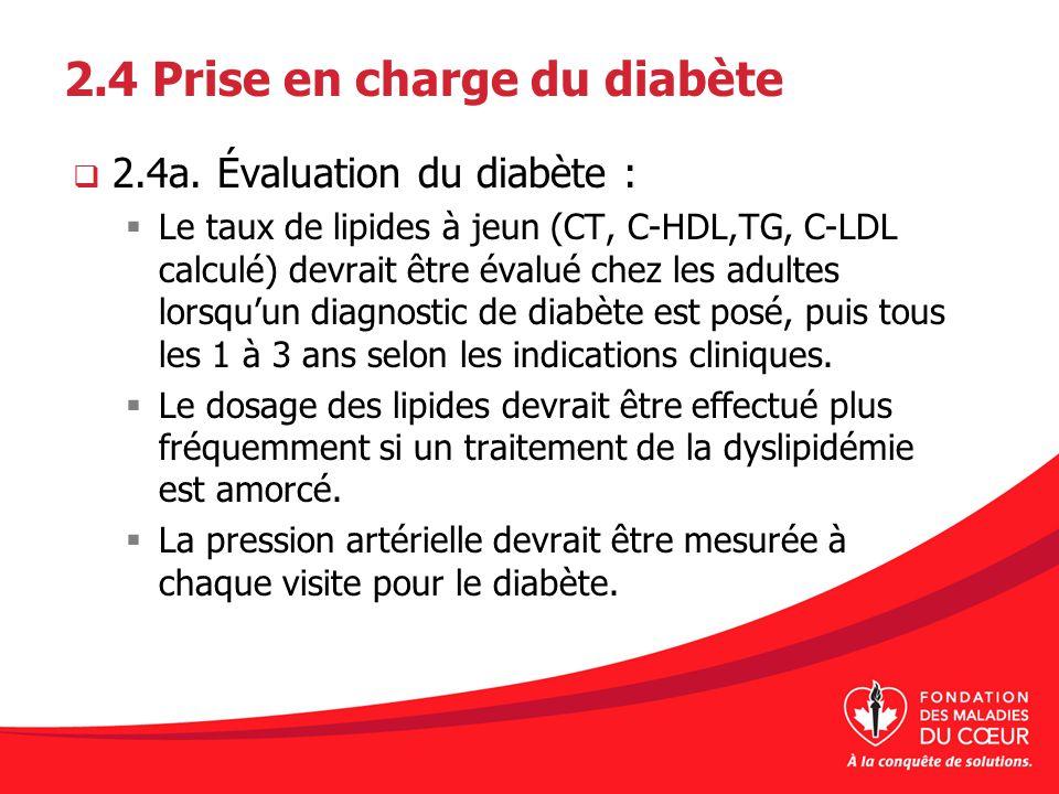 2.4 Prise en charge du diabète 2.4a. Évaluation du diabète : Le taux de lipides à jeun (CT, C-HDL,TG, C-LDL calculé) devrait être évalué chez les adul