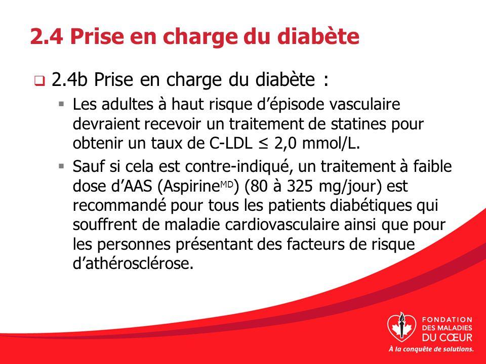 2.4 Prise en charge du diabète 2.4b Prise en charge du diabète : Les adultes à haut risque dépisode vasculaire devraient recevoir un traitement de sta