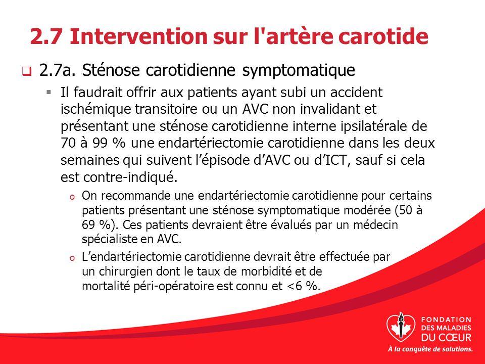 2.7 Intervention sur l'artère carotide 2.7a. Sténose carotidienne symptomatique Il faudrait offrir aux patients ayant subi un accident ischémique tran