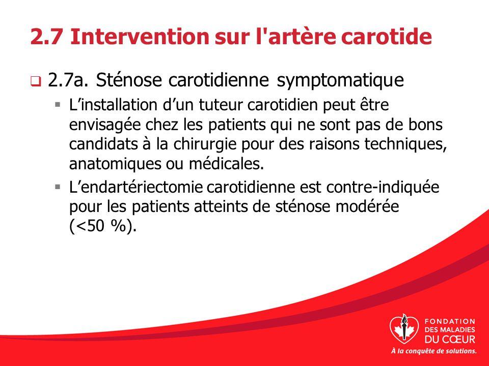 2.7 Intervention sur l'artère carotide 2.7a. Sténose carotidienne symptomatique Linstallation dun tuteur carotidien peut être envisagée chez les patie