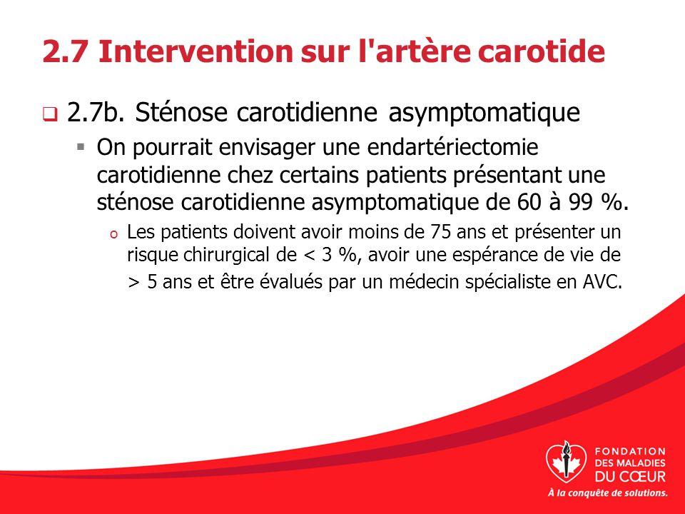 2.7 Intervention sur l'artère carotide 2.7b. Sténose carotidienne asymptomatique On pourrait envisager une endartériectomie carotidienne chez certains