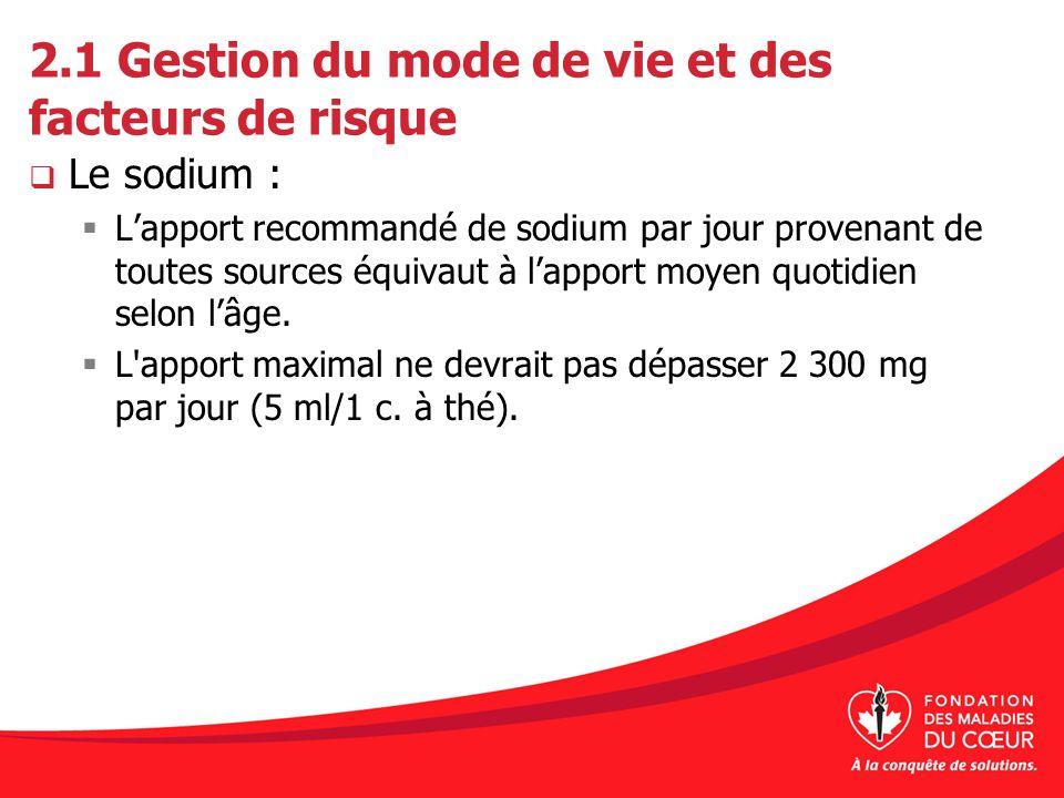 2.1 Gestion du mode de vie et des facteurs de risque Le sodium : Lapport recommandé de sodium par jour provenant de toutes sources équivaut à lapport
