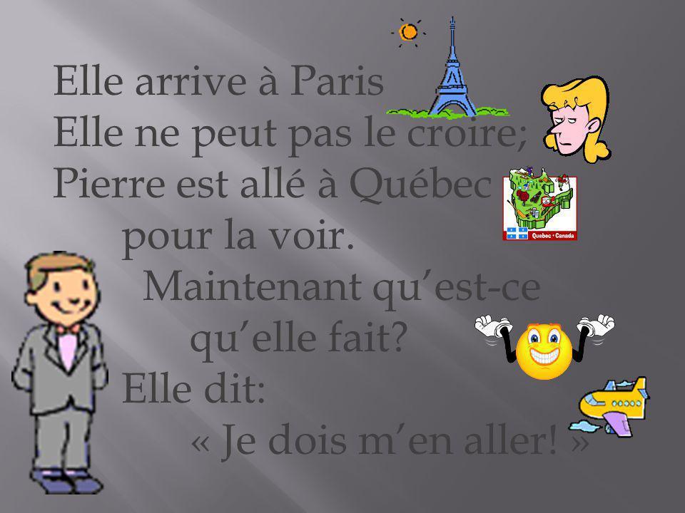 Elle arrive à Paris Elle ne peut pas le croire; Pierre est allé à Québec pour la voir. Maintenant quest-ce quelle fait? Elle dit: « Je dois men aller!