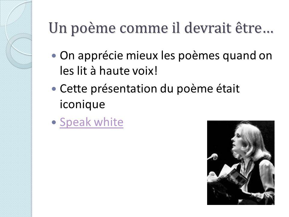 Un poème comme il devrait être… On apprécie mieux les poèmes quand on les lit à haute voix! Cette présentation du poème était iconique Speak white