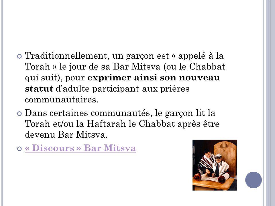 Traditionnellement, un garçon est « appelé à la Torah » le jour de sa Bar Mitsva (ou le Chabbat qui suit), pour exprimer ainsi son nouveau statut dadu