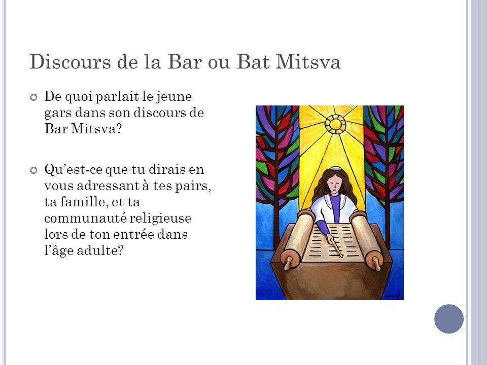 Discours de la Bar ou Bat Mitsva De quoi parlait le jeune gars dans son discours de Bar Mitsva? Quest-ce que tu dirais en vous adressant à tes pairs,