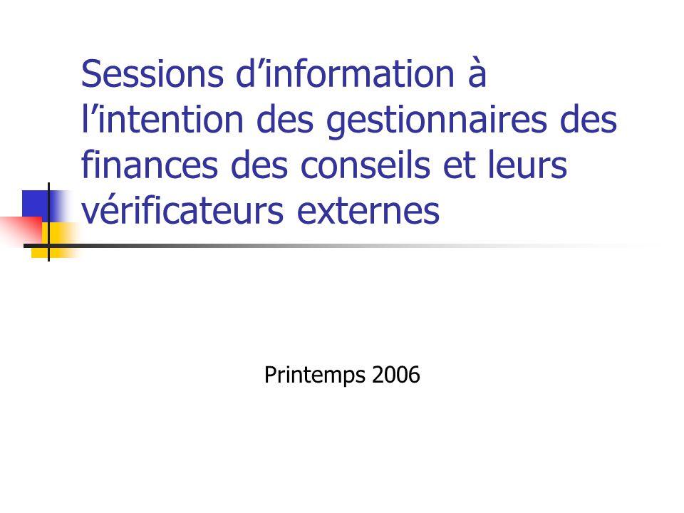 Sessions dinformation à lintention des gestionnaires des finances des conseils et leurs vérificateurs externes Printemps 2006