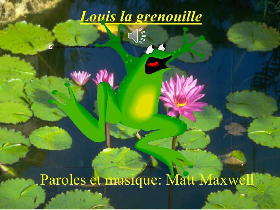 Louis la grenouille Paroles et musique: Matt Maxwell