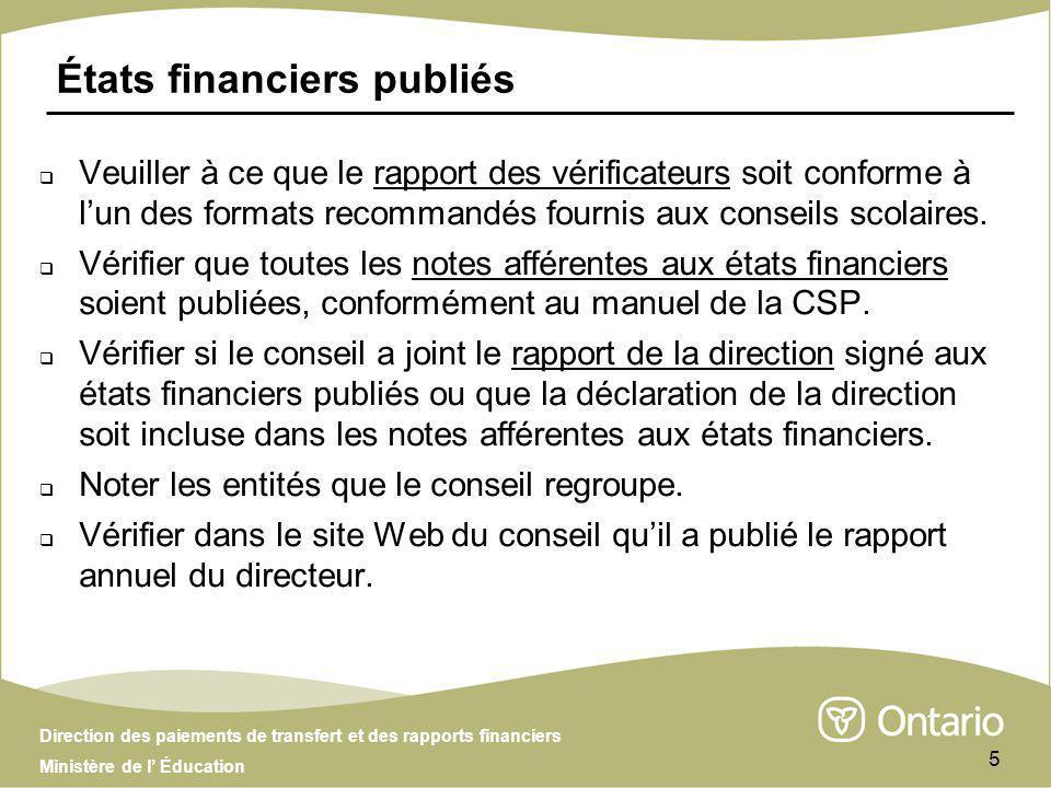 Direction des paiements de transfert et des rapports financiers Ministère de l Éducation 5 États financiers publiés Veuiller à ce que le rapport des vérificateurs soit conforme à lun des formats recommandés fournis aux conseils scolaires.