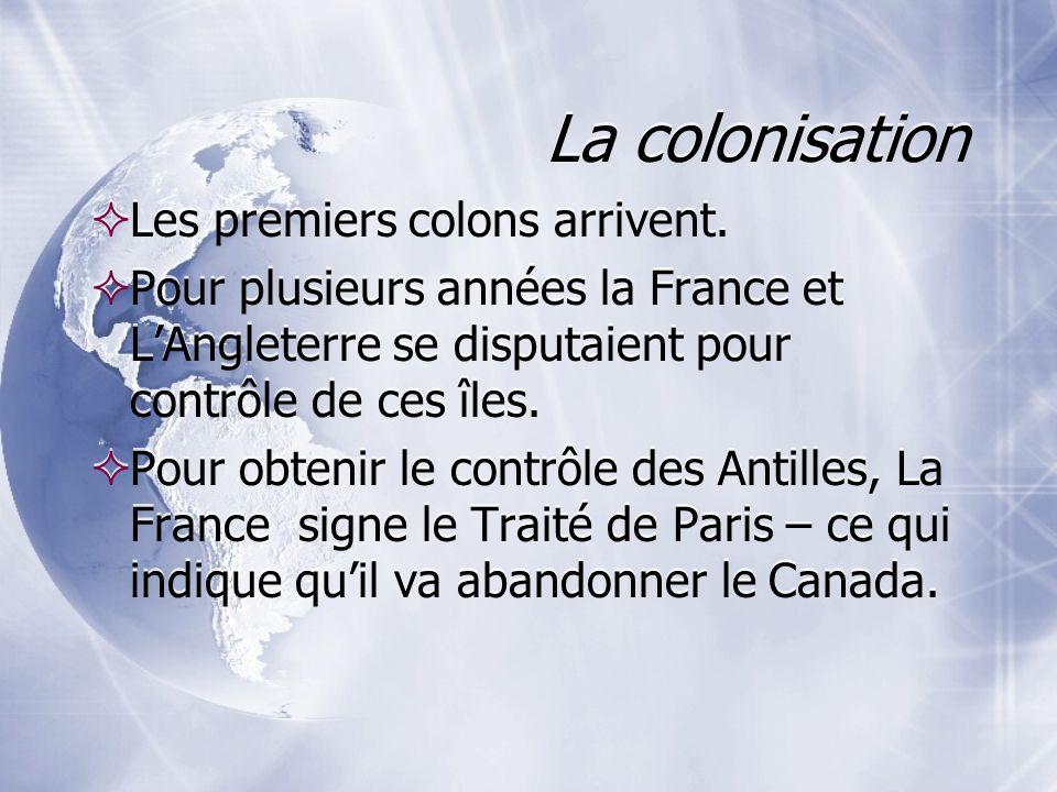 La colonisation Les premiers colons arrivent. Pour plusieurs années la France et LAngleterre se disputaient pour contrôle de ces îles. Pour obtenir le
