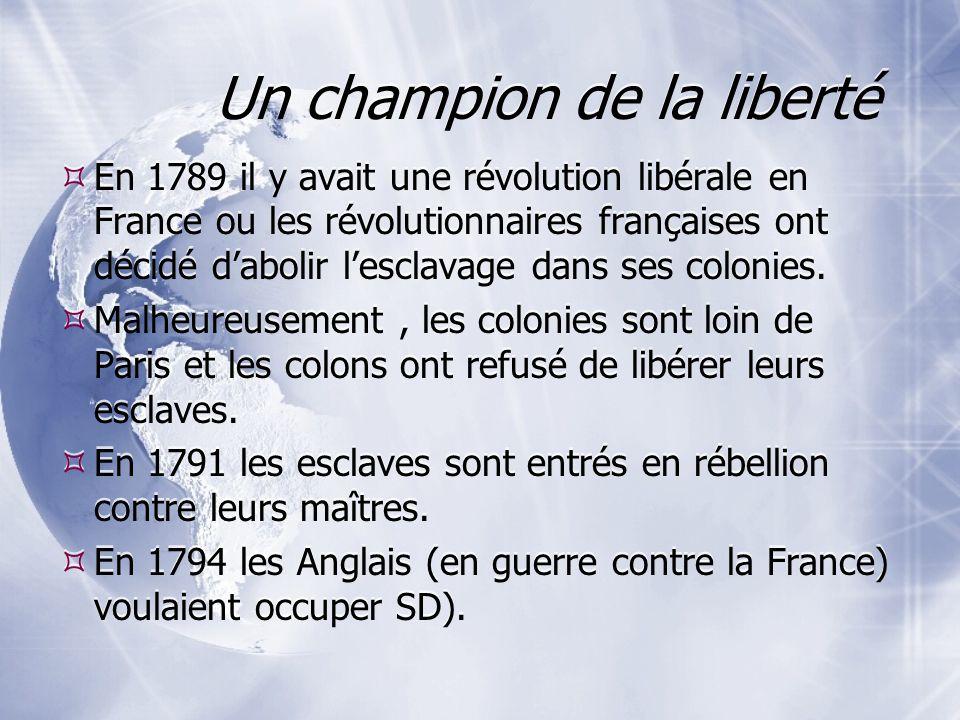 En 1789 il y avait une révolution libérale en France ou les révolutionnaires françaises ont décidé dabolir lesclavage dans ses colonies.