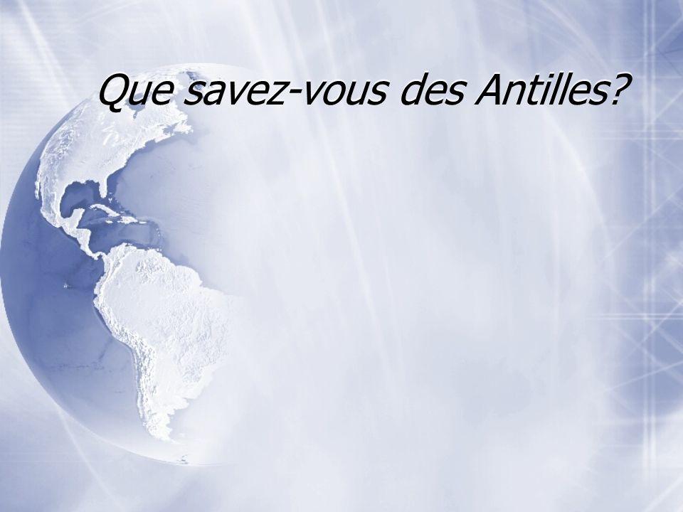 Que savez-vous des Antilles?