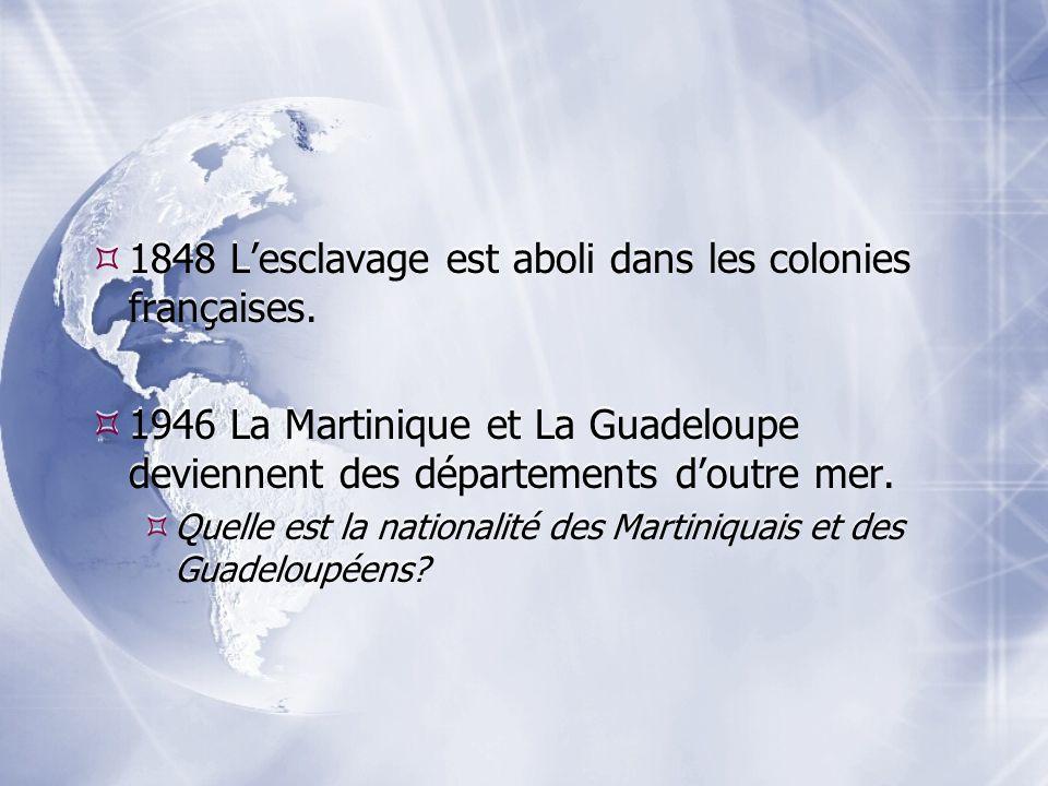 1848 Lesclavage est aboli dans les colonies françaises. 1946 La Martinique et La Guadeloupe deviennent des départements doutre mer. Quelle est la nati