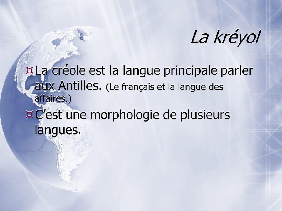 La kréyol La créole est la langue principale parler aux Antilles. (Le français et la langue des affaires.) Cest une morphologie de plusieurs langues.