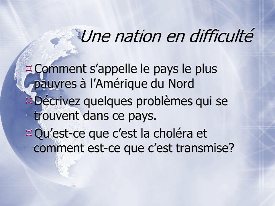 Une nation en difficulté Comment sappelle le pays le plus pauvres à lAmérique du Nord Décrivez quelques problèmes qui se trouvent dans ce pays. Quest-