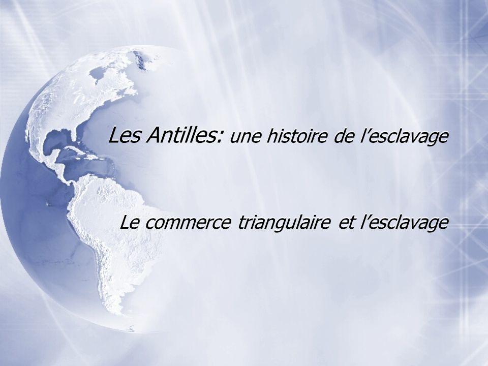 Les Antilles: une histoire de lesclavage Le commerce triangulaire et lesclavage
