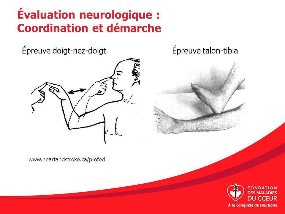 Évaluation neurologique : Coordination et démarche Épreuve talon-tibiaÉpreuve doigt-nez-doigt www.heartandstroke.ca/profed