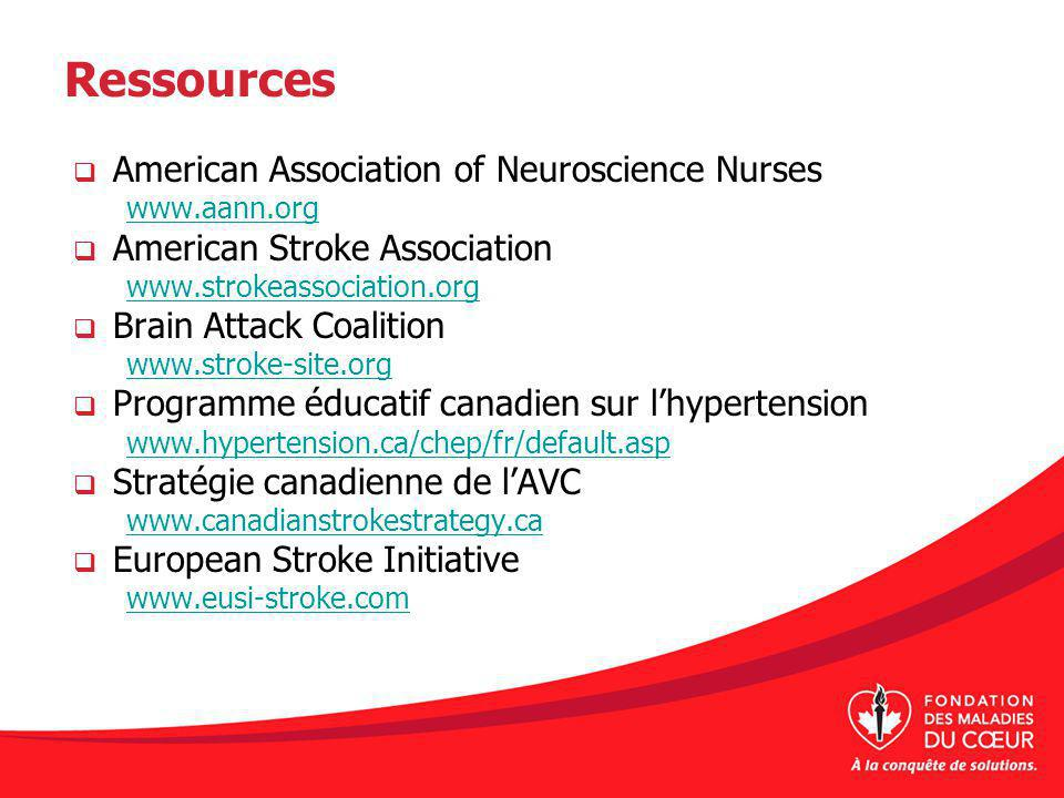 Ressources American Association of Neuroscience Nurses www.aann.org American Stroke Association www.strokeassociation.org Brain Attack Coalition www.s