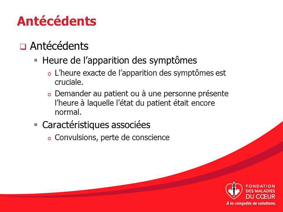 Antécédents Heure de lapparition des symptômes o Lheure exacte de lapparition des symptômes est cruciale.