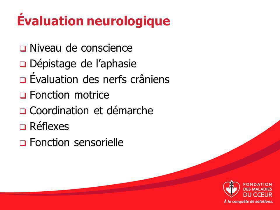Évaluation neurologique Niveau de conscience Dépistage de laphasie Évaluation des nerfs crâniens Fonction motrice Coordination et démarche Réflexes Fonction sensorielle
