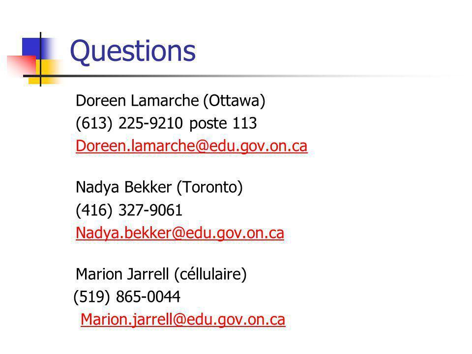Questions Doreen Lamarche (Ottawa) (613) 225-9210 poste 113 Doreen.lamarche@edu.gov.on.ca Nadya Bekker (Toronto) (416) 327-9061 Nadya.bekker@edu.gov.on.ca Marion Jarrell (céllulaire) (519) 865-0044 Marion.jarrell@edu.gov.on.ca
