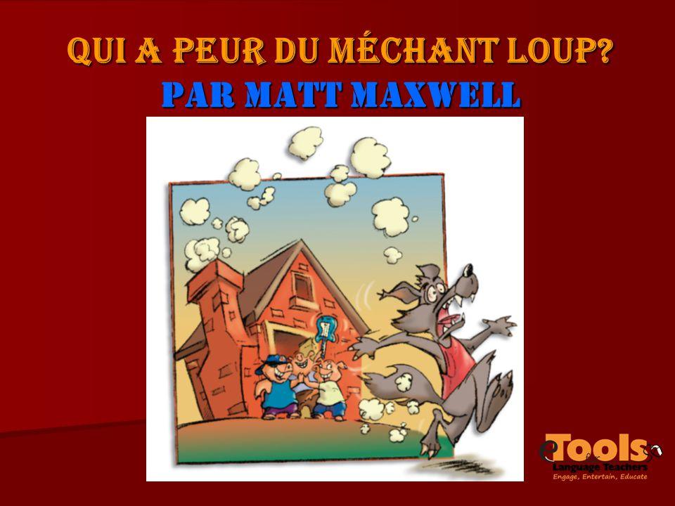 QUI A PEUR DU MÉCHANT LOUP? Par Matt Maxwell