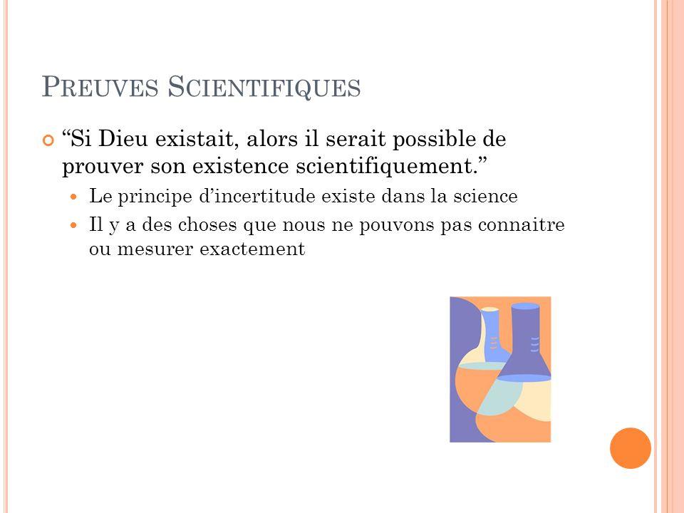 P REUVES S CIENTIFIQUES Si Dieu existait, alors il serait possible de prouver son existence scientifiquement.
