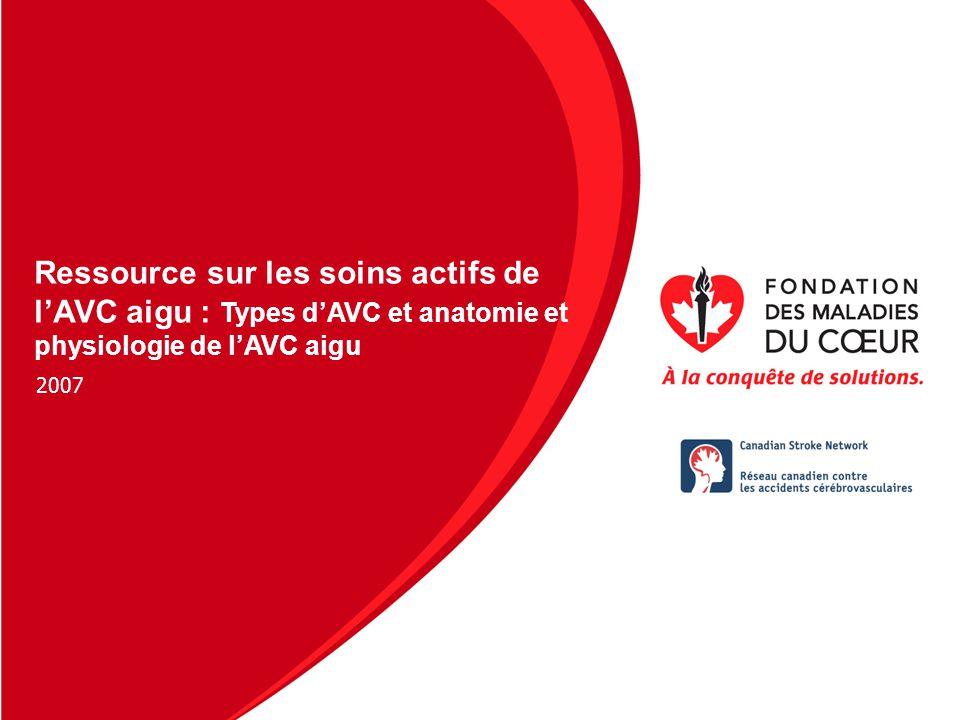 Presentation Name Date 2007 Ressource sur les soins actifs de lAVC aigu : Types dAVC et anatomie et physiologie de lAVC aigu