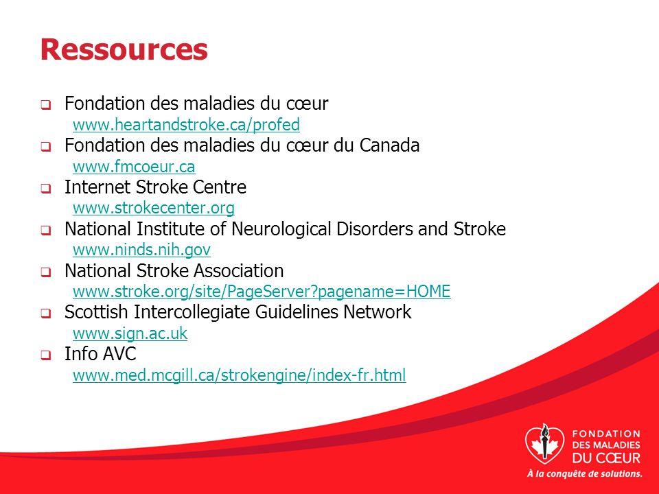 Ressources Fondation des maladies du cœur www.heartandstroke.ca/profed Fondation des maladies du cœur du Canada www.fmcoeur.ca Internet Stroke Centre