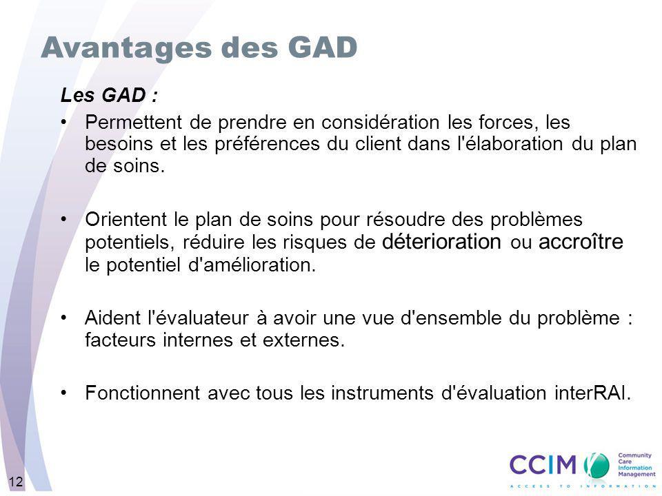 12 Les GAD : Permettent de prendre en considération les forces, les besoins et les préférences du client dans l élaboration du plan de soins.
