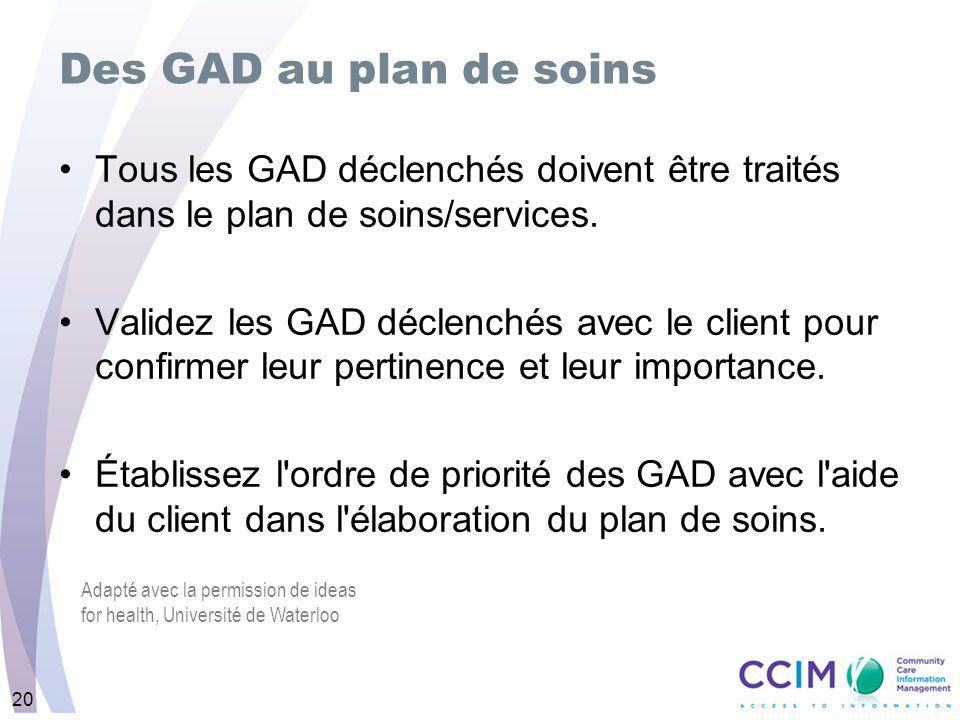 20 Tous les GAD déclenchés doivent être traités dans le plan de soins/services.
