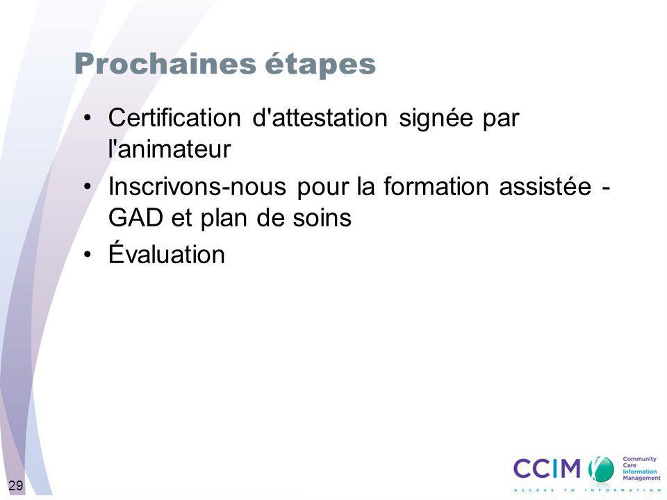 29 Certification d attestation signée par l animateur Inscrivons-nous pour la formation assistée - GAD et plan de soins Évaluation Prochaines étapes
