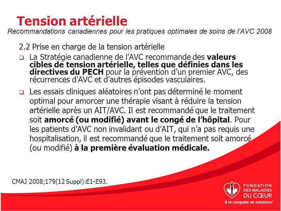Tension artérielle 2.2 Prise en charge de la tension artérielle La Stratégie canadienne de lAVC recommande des valeurs cibles de tension artérielle, t