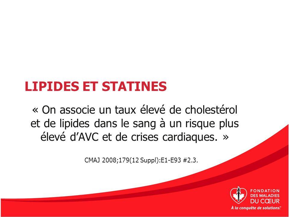 LIPIDES ET STATINES « On associe un taux élevé de cholestérol et de lipides dans le sang à un risque plus élevé dAVC et de crises cardiaques. » CMAJ 2