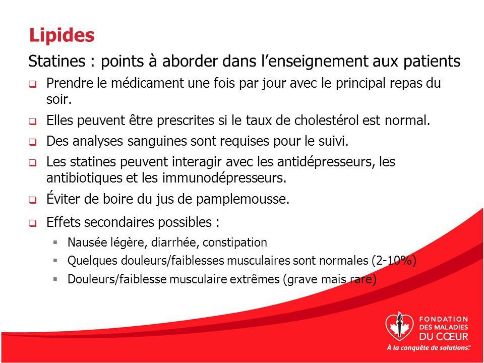 Lipides Statines : points à aborder dans lenseignement aux patients Prendre le médicament une fois par jour avec le principal repas du soir. Elles peu
