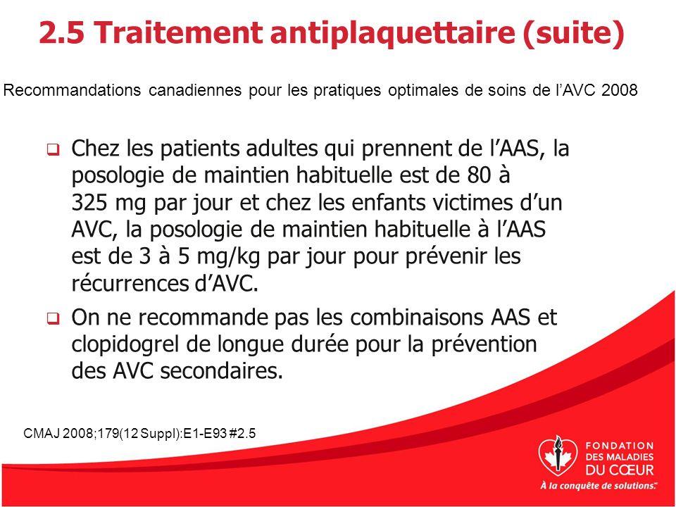 2.5 Traitement antiplaquettaire (suite) Chez les patientsadultes qui prennent de lAAS, la posologie de maintien habituelle est de 80 à 325 mg par jour