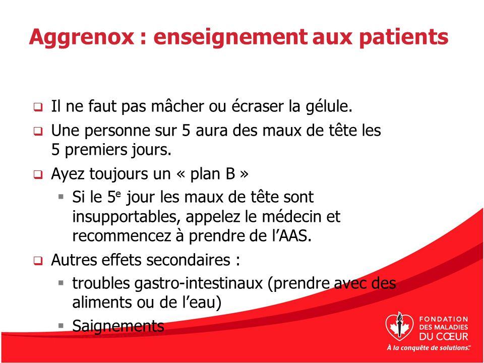 Aggrenox : enseignement aux patients Il ne faut pas mâcher ou écraser la gélule. Une personne sur 5 aura des maux de tête les 5 premiers jours. Ayez t