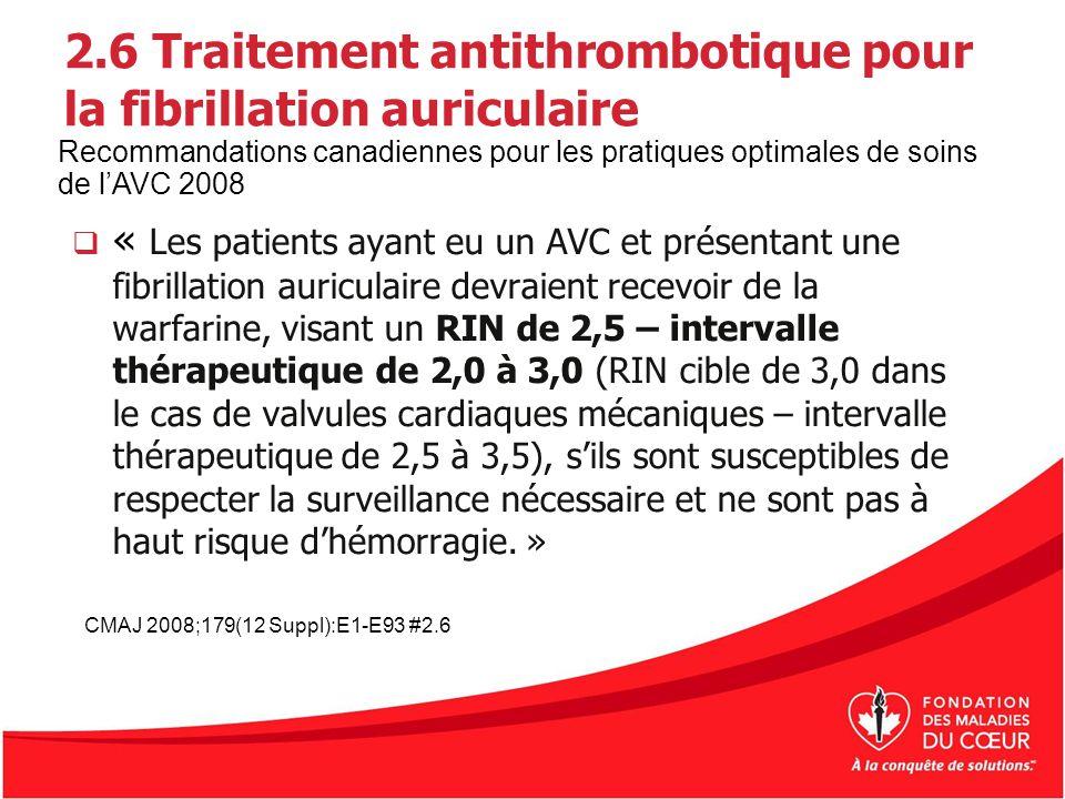 2.6 Traitement antithrombotique pour la fibrillation auriculaire « Les patients ayant eu un AVC et présentant une fibrillation auriculaire devraient r